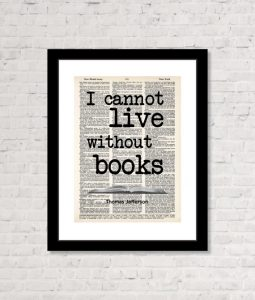 I cannot live without books -Thomas Jefferson